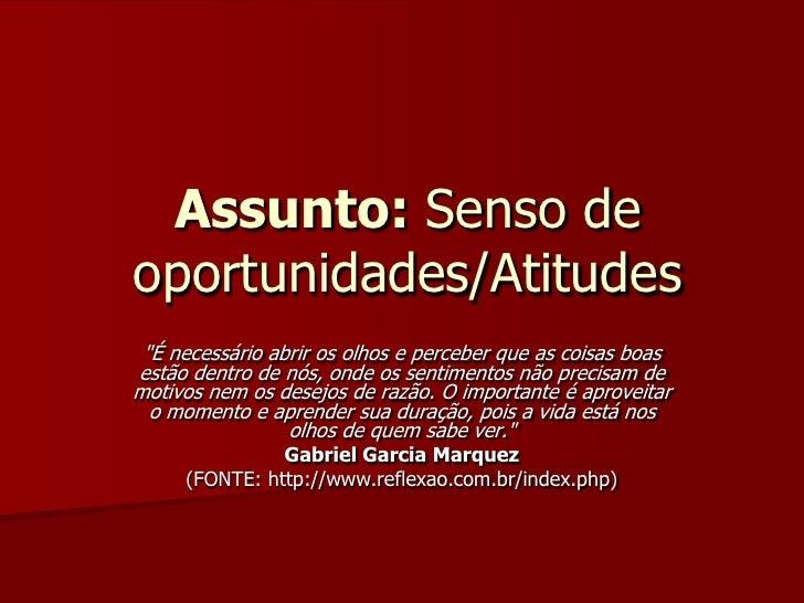 """Assunto: Senso de oportunidades/Atitudes<br />""""É necessário abrir os olhos e perceber que as coisas boas estão dentro de n..."""