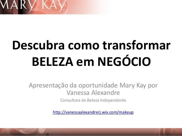 Apresentação da oportunidade Mary Kay por Vanessa Alexandre Consultora de Beleza Independente http://vanessaalexandrerj.wi...
