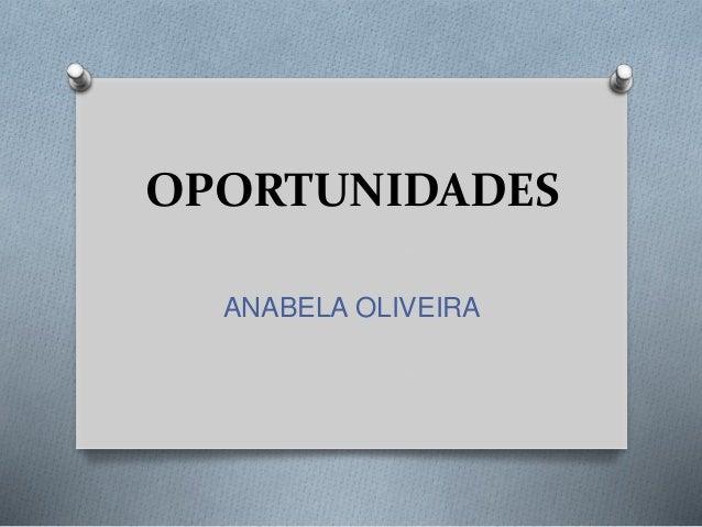 OPORTUNIDADES  ANABELA OLIVEIRA