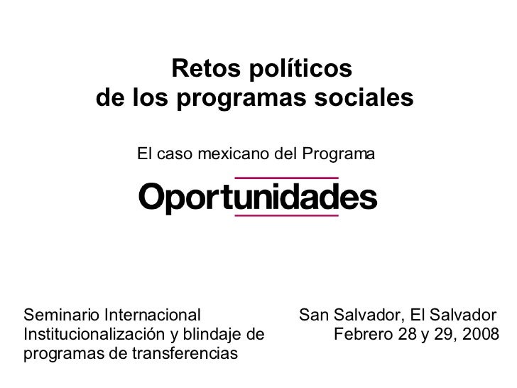 Retos políticos  de los programas sociales  San Salvador, El Salvador   Febrero 28 y 29, 2008 Seminario Internacional Inst...