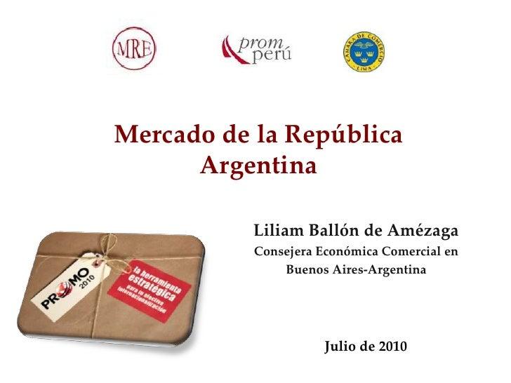 Mercado de la República      Argentina           Liliam Ballón de Amézaga           Consejera Económica Comercial en      ...