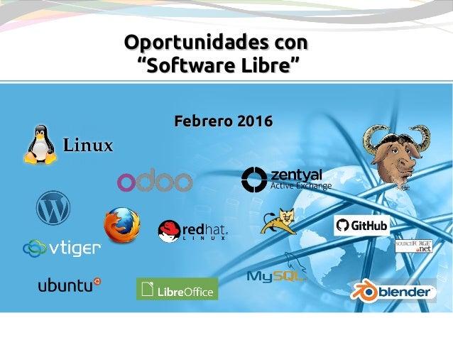 """Febrero 2016Febrero 2016 Oportunidades conOportunidades con """"Software Libre""""""""Software Libre"""""""