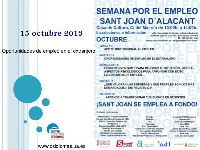 15 octubre 2013 Oportunidades de empleo en el extranjero  www.csidiomas.ua.es