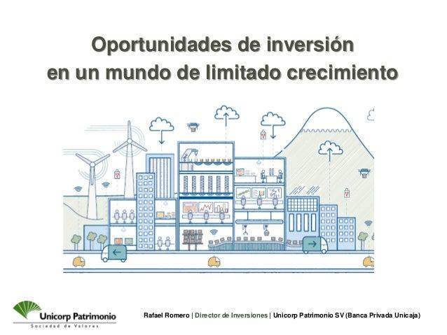 Rafael Romero   Director de Inversiones   Unicorp Patrimonio SV (Banca Privada Unicaja) Oportunidades de inversión en un m...