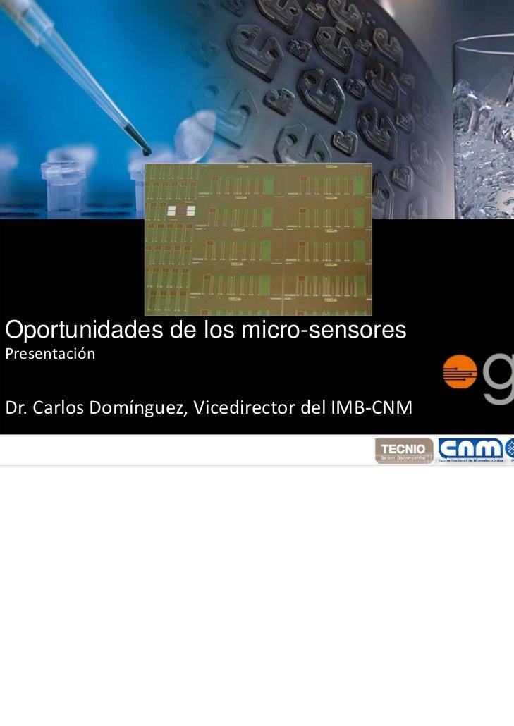 Oportunidades de los micro-sensoresPresentaciónOportunidades de los micro-sensoresPresentaciónDr.CarlosDomínguez,Vicedi...