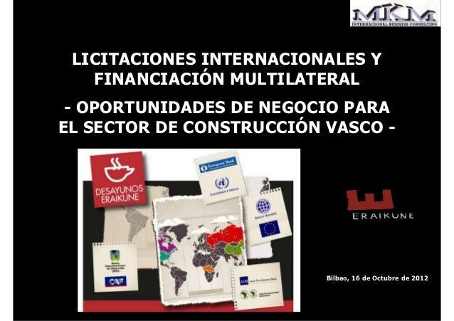 LICITACIONES INTERNACIONALES Y   FINANCIACIÓN MULTILATERAL - OPORTUNIDADES DE NEGOCIO PARAEL SECTOR DE CONSTRUCCIÓN VASCO ...
