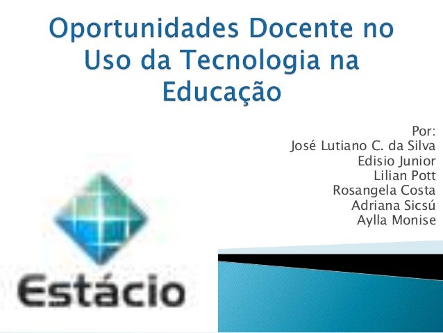 Por:  José Lutiano C. da Silva  Edisio Junior  Lilian Pott  Rosangela Costa  Adriana Sicsú  Aylla Monise