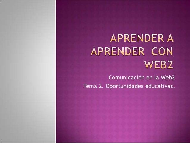 Comunicación en la Web2Tema 2. Oportunidades educativas.