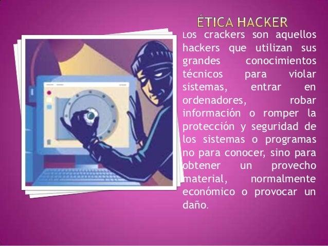 Los  crackers son aquelloshackers que utilizan susgrandes      conocimientostécnicos     para    violarsistemas,     entra...