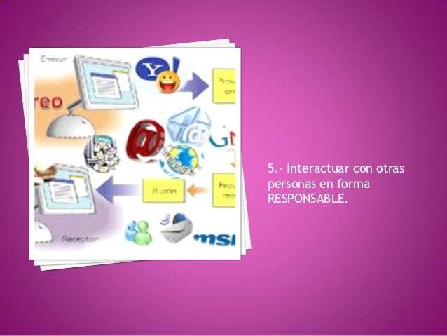 5.- Interactuar con otraspersonas en formaRESPONSABLE.