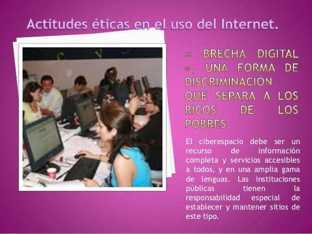 El ciberespacio debe ser unrecurso      de     informacióncompleta y servicios accesiblesa todos, y en una amplia gamade l...