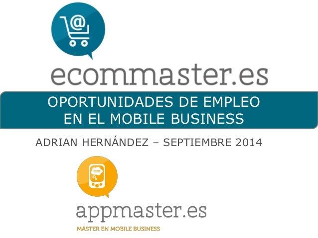 OPORTUNIDADES DE EMPLEO EN EL MOBILE BUSINESS  ADRIAN HERNÁNDEZ –SEPTIEMBRE 2014