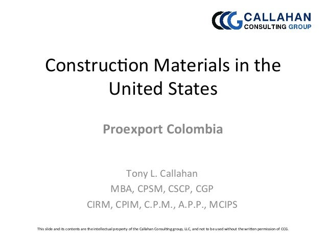 Construc)on  Materials  in  the   United  States   Proexport  Colombia   Tony  L.  Callahan   MBA, ...