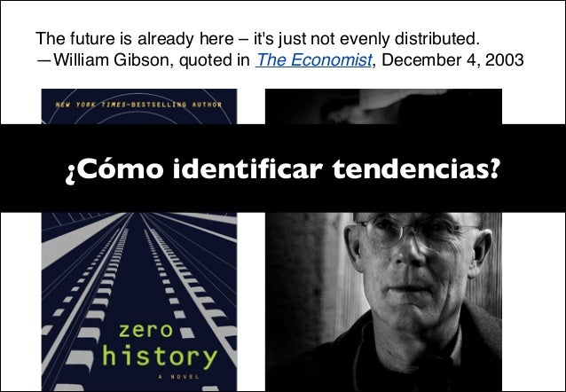 """The future is already here– it's just not evenly distributed."""" —William Gibson, quoted in The Economist, December 4, 2003"""