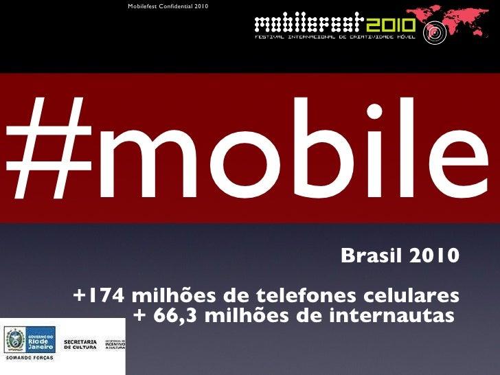 #mobile <ul><li>Brasil 2010 </li></ul><ul><li>+174 milhões de telefones celulares </li></ul><ul><li>+ 66,3 milhões de inte...