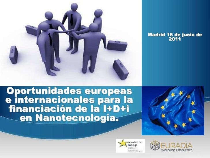 Miembro de<br />Madrid 16 de junio de 2011<br />Oportunidades europeas e internacionales para la financiación de la I+D+i ...