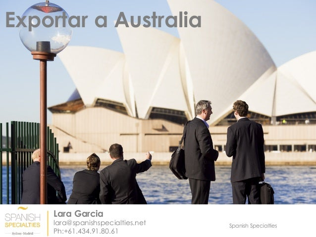 Spanish Specialties Exportar a Australia Lara Garcia lara@spanishspecialties.net Ph:+61.434.91.80.61