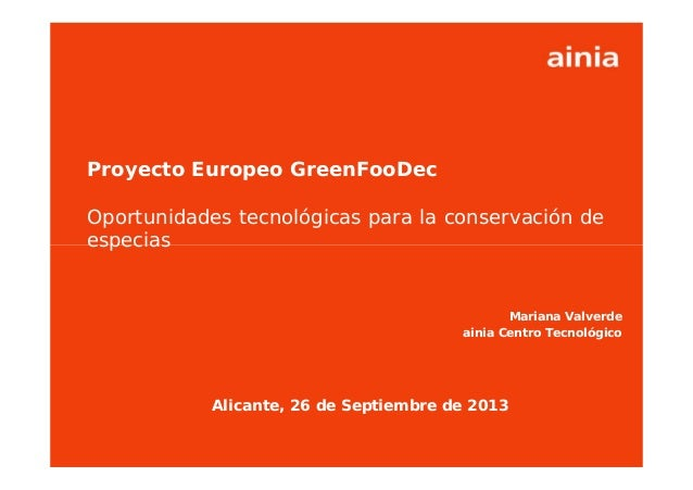 www.ainia.es 1 Proyecto Europeo GreenFooDec Oportunidades tecnológicas para la conservación de especias Mariana Valverde a...
