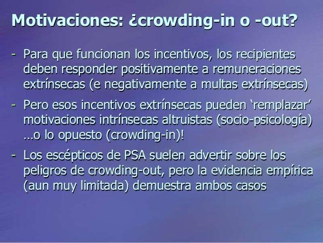 Motivaciones: ¿crowding-in o -out? - Para que funcionan los incentivos, los recipientes deben responder positivamente a re...