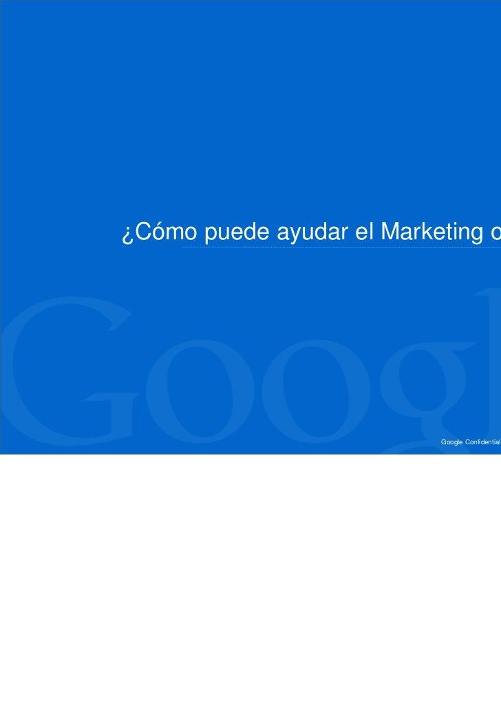 ¿Cómo puede ayudar el Marketing online?                            Google Confidential and Proprietary   11