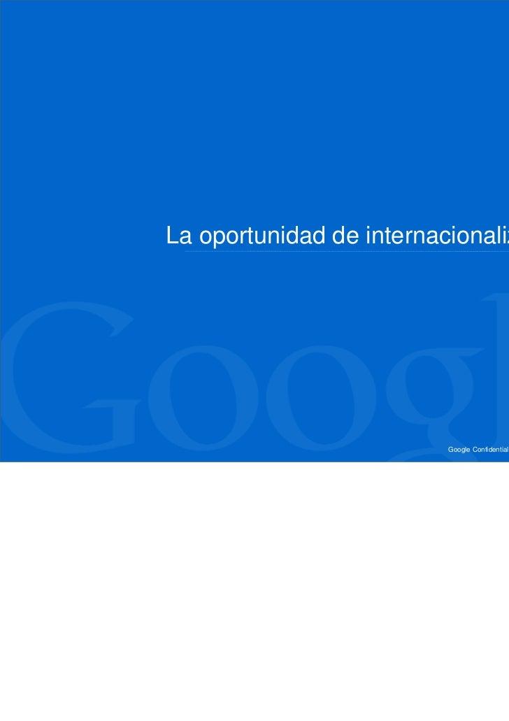 La oportunidad de internacionalización                          Google Confidential and Proprietary   16