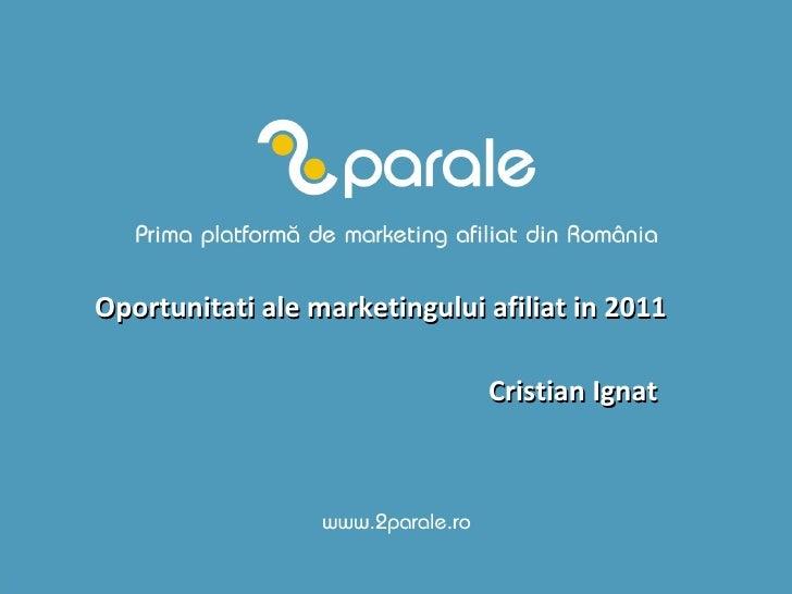 Oportunitati ale marketingului afiliat in 2011 Cristian Ignat