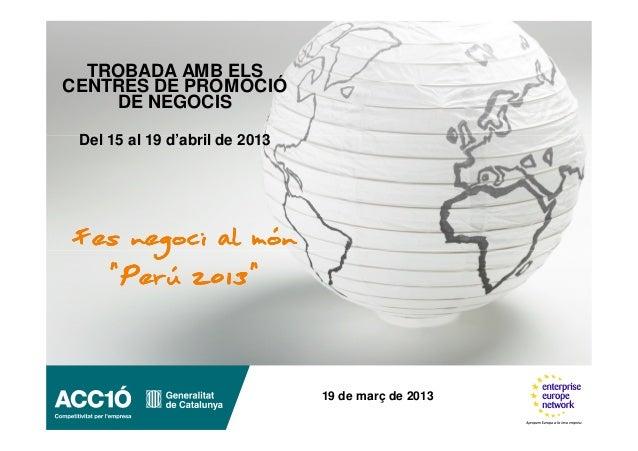 """TROBADA AMB ELSCENTRES DE PROMOCIÓ    DE NEGOCIS Del 15 al 19 d'abril de 2013Fes negoci al món  """"Perú 2013""""               ..."""