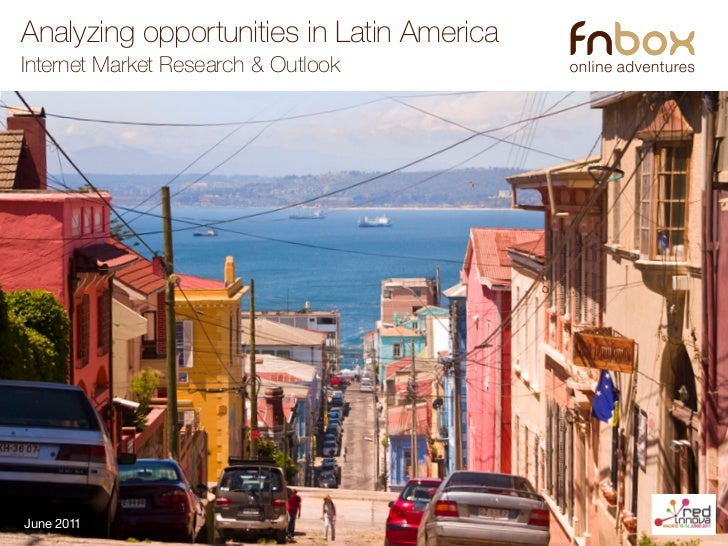 Analyzing opportunities in Latin AmericaInternet Market Research & OutlookJune 2011
