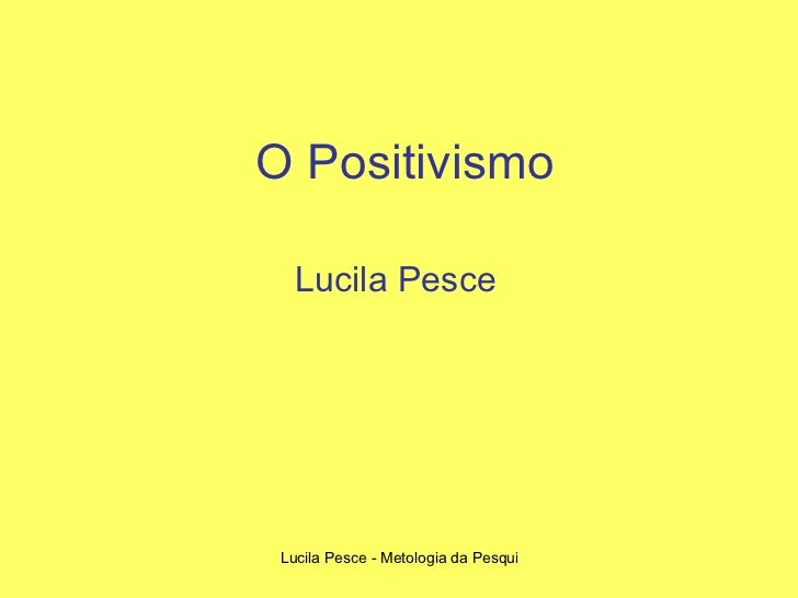 O Positivismo Lucila Pesce