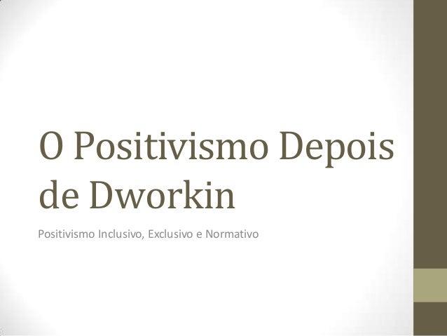 O Positivismo Depois de Dworkin Positivismo Inclusivo, Exclusivo e Normativo