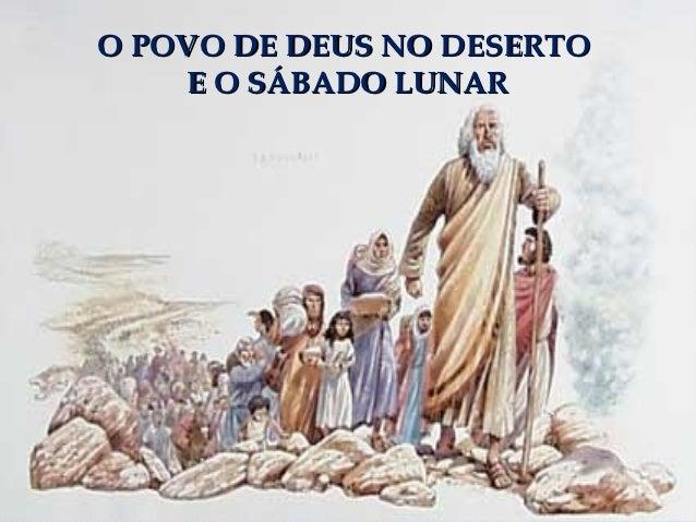 O POVO DE DEUS NO DESERTO    E O SÁBADO LUNAR