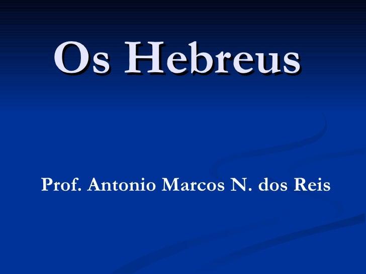 Os HebreusProf. Antonio Marcos N. dos Reis