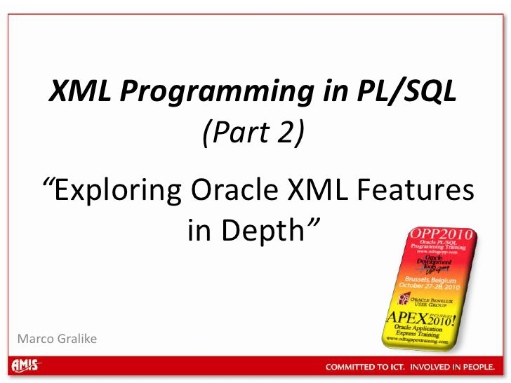 """XML Programming in PL/SQL (Part 2)""""An Introduction to the Oracle XML Database""""<br />Marco Gralike<br />"""