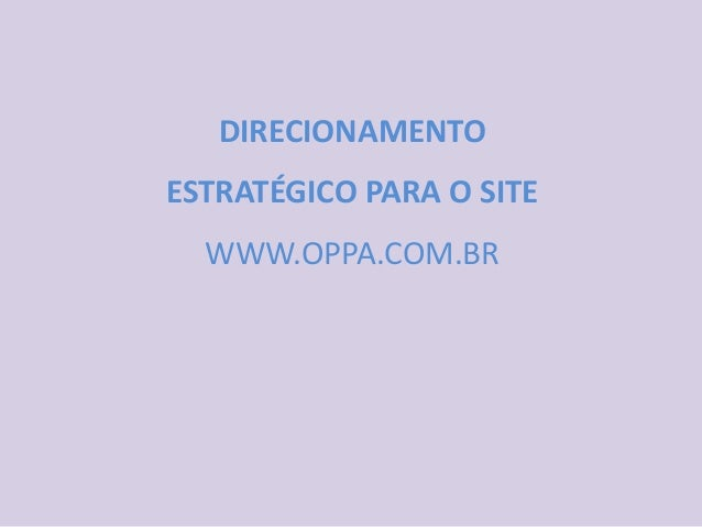 DIRECIONAMENTOESTRATÉGICO PARA O SITE  WWW.OPPA.COM.BR