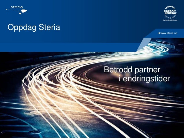 Oppdag Steria  www.steria.no  Betrodd partner i endringstider