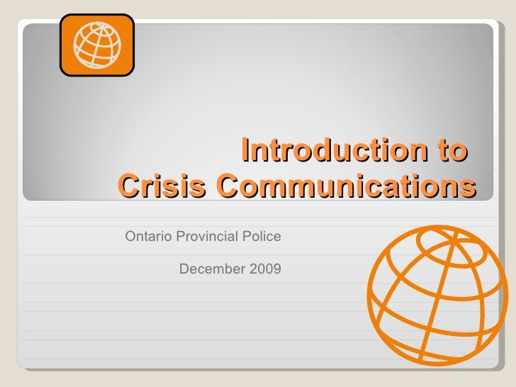 Introduction to  Crisis Communications Ontario Provincial Police December 2009