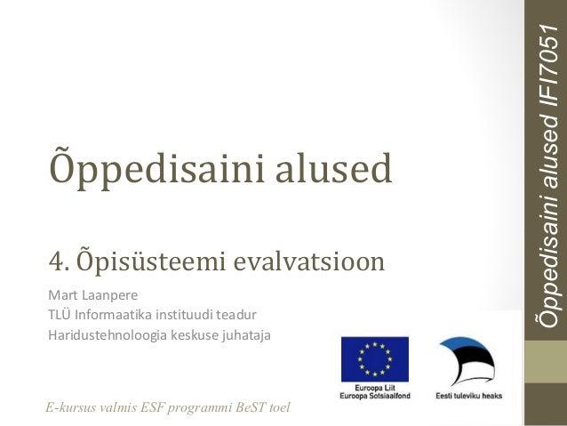 4. Õpisüsteemi evalvatsioon Mart Laanpere TLÜ Informaatika instituudi teadur Haridustehnoloogia keskuse juhataja  E-kursus...
