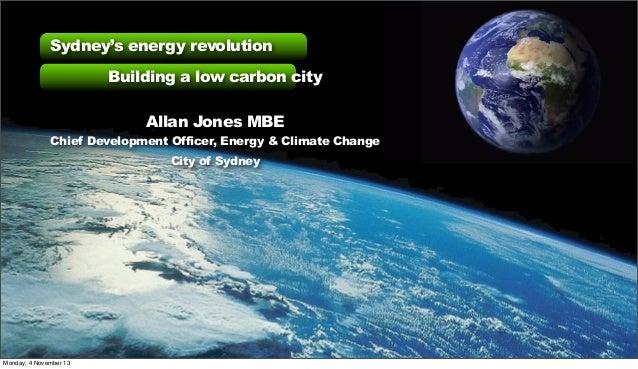 Sydney's energy revolution Building a low carbon city Allan Jones MBE  Chief Development Officer, Energy & Climate Change ...