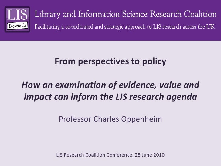 From perspectives to policyHow an examination of evidence, value and impact can inform the LIS research agenda<br />Profes...