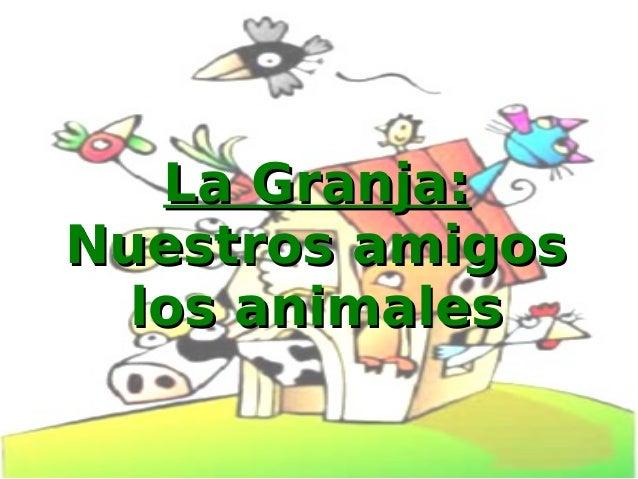La Granja:Nuestros amigos  los animales
