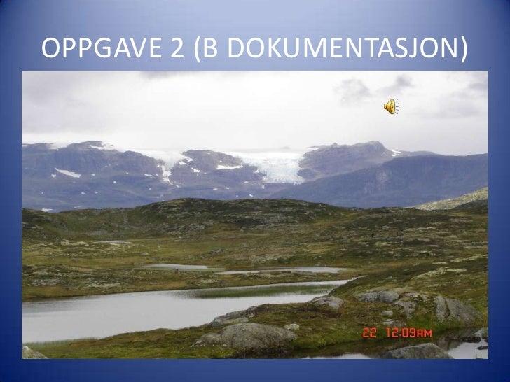 OPPGAVE 2 (B DOKUMENTASJON)<br />