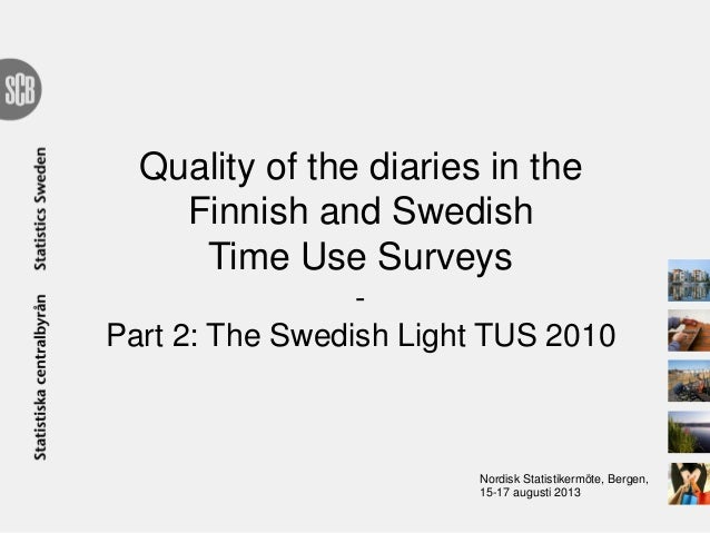 Quality of the diaries in the Finnish and Swedish Time Use Surveys - Part 2: The Swedish Light TUS 2010 Nordisk Statistike...