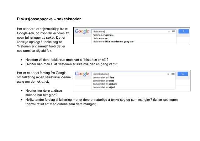 Diskusjonsoppgave – søkehistorierHer ser dere et skjermutklipp fra etGoogle-søk, og hvor det er foreslåttnoen fullføringer...