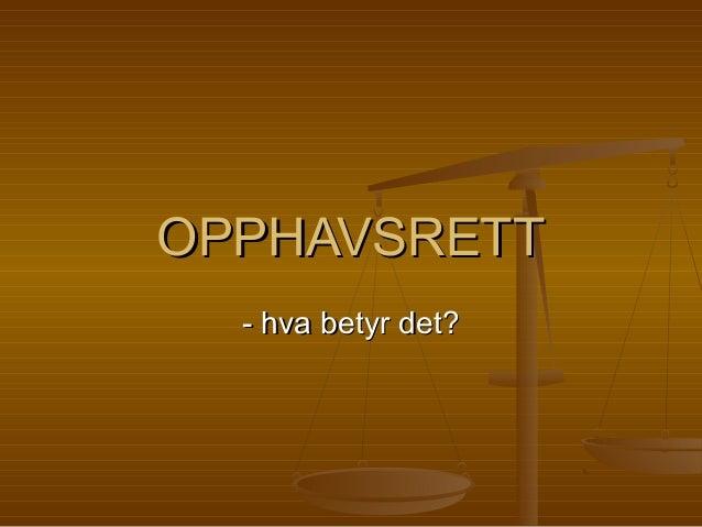 OPPHAVSRETTOPPHAVSRETT - hva betyr det?- hva betyr det?