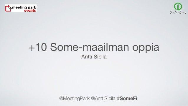 +10 Some-maailman oppia  Antti Sipilä @MeetingPark @AnttiSipila #SomeFi