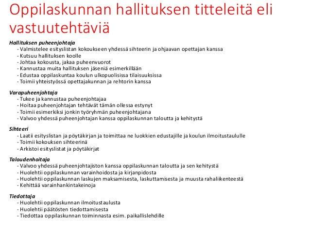 Oppilaskunnan hallituksen titteleitä eli vastuutehtäviä Hallituksen puheenjohtaja - Valmistelee esityslistan kokoukseen yh...
