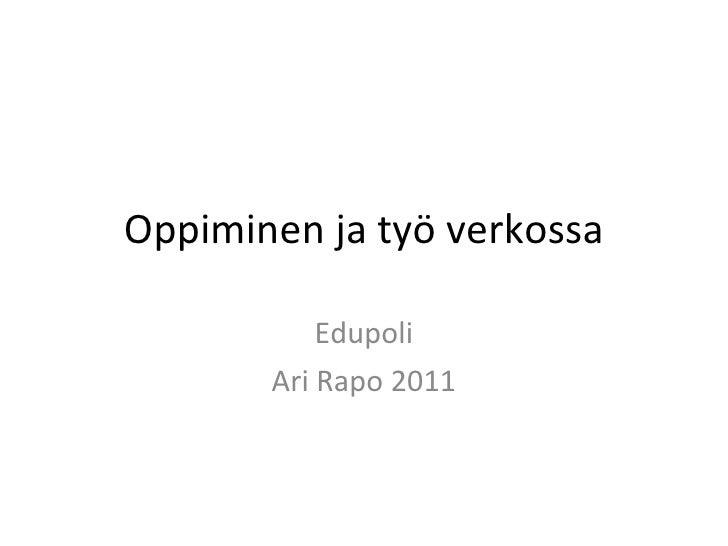 Oppiminen ja työ verkossa Edupoli Ari Rapo 2011