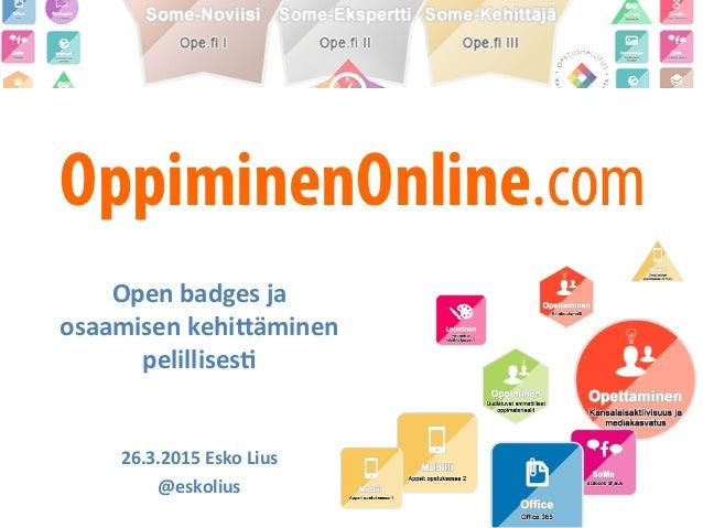 OppiminenOnline.com Open  badges  ja     osaamisen  kehi1äminen     pelillises4         26.3.2015  E...