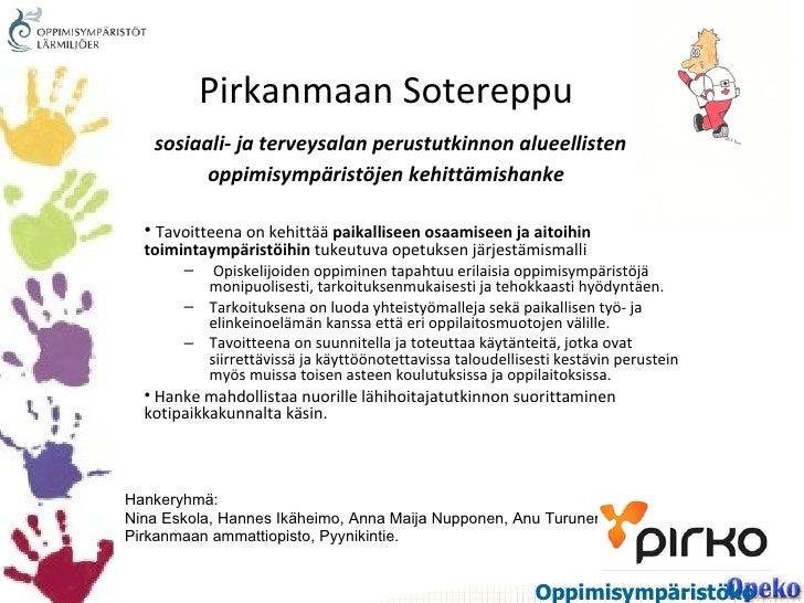 Pirkanmaan Sotereppu   sosiaali- ja terveysalan perustutkinnon alueellisten oppimisympäristöjen kehittämishanke <ul><li>Ta...