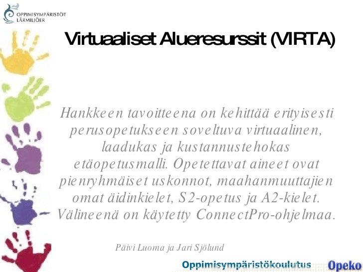 Virtuaaliset Alueresurssit (VIRTA) Hankkeen tavoitteena on kehittää erityisesti perusopetukseen soveltuva virtuaalinen, la...